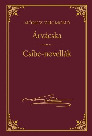Móricz Zsigmond prózai művei - 17. kötet, Árvácska -  Csibe-novellák