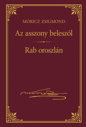 Móricz Zsigmond prózai művei - 19. kötet, Az asszony beleszól -  Rab oroszlán