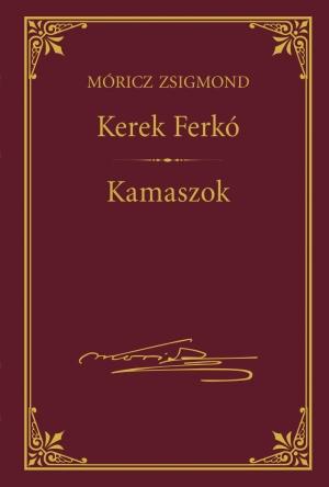 Móricz Zsigmond prózai művei - 4. kötet, Kerek Ferkó -  Kamaszok