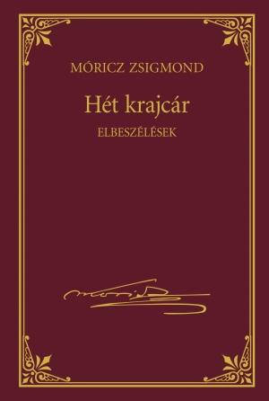 Móricz Zsigmond prózai művei - 7. kötet, Hét krajcár