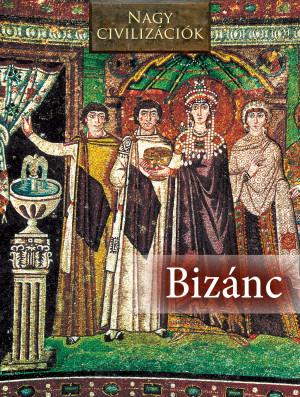 Nagy civilizációk sorozat - 6. Bizánc