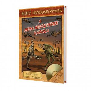 A Néma Revolverek Városa - Rejtő hangoskönyv-sorozat 7.