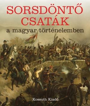 Sorsdöntő csaták a magyar történelemben