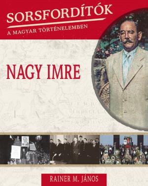 Sorsfordítók a magyar történelemben sorozat - 3. kötet Nagy Imre