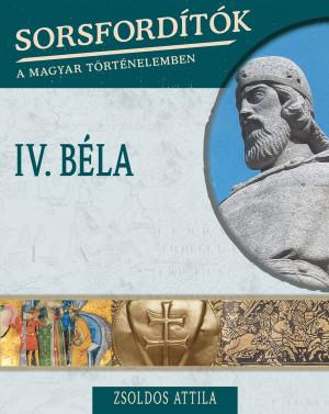 Sorsfordítók a magyar történelemben sorozat - 8. kötet IV. Béla