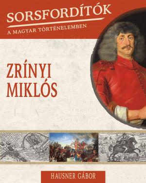 Sorsfordítók a magyar történelemben sorozat - 12. kötet Zrínyi Miklós