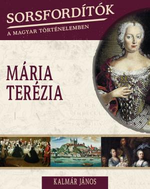 Sorsfordítók a magyar történelemben sorozat - 15. kötet Mária Terézia