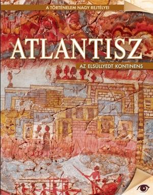A történelem nagy rejtélyei sorozat 4. kötet Atlantisz -  Az elsüllyedt kontinens