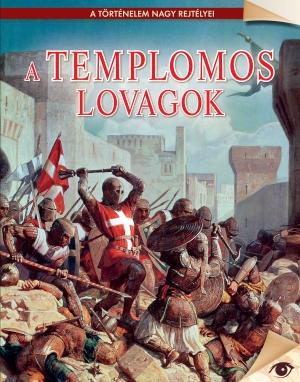 A történelem nagy rejtélyei sorozat 15. kötet A templomos lovagok