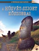 A történelem nagy rejtélyei sorozat 13. kötet A Húsvét-sziget kőszobrai