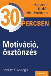 Hasznos tudás mindenkinek 30 percben – 8. Motiváció, ösztönzés