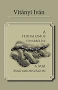 A feudalizmus továbbélése a mai Magyarországon