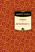 Karinthy Frigyes művei - 5. kötet,Notesz - Ki kérdezett?;