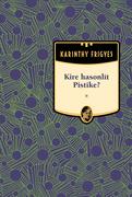 Karinthy Frigyes művei - 8. kötet,Kire hasonlít Pistike?