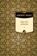 Karinthy Frigyes művei - 9. kötet,Egy nőt szeretni