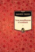 Karinthy Frigyes művei - 19. kötet,Nem mondhatom el senkinek