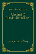 Mikszáth-sorozat, 11. kötet - A  lohinai fű és más elbeszélések