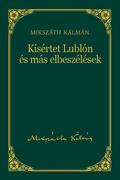 Mikszáth-sorozat, 4. kötet - Kísértet Lublón és más elbeszélések