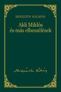 Mikszáth-sorozat, 5. kötet - Akli Miklós és más elbeszélések