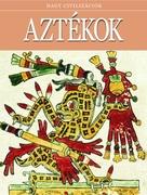 Nagy civilizációk sorozat - 10. Aztékok