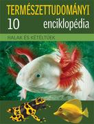 Természettudományi enciklopédia 10. kötet - Halak és kétéltűek