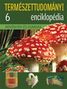 Természettudományi enciklopédia 6. kötet - Növények és gombák