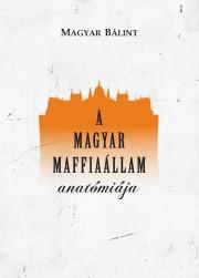 A magyar maffiaállam anatómiája