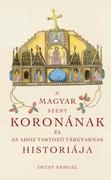A Magyar Szent Koronának és az ahoz tartozó tárgyaknak históriája