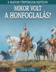 A magyar történelem rejtélyei sorozat 5. kötet Mikor volt a Honfoglalás?