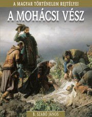 A magyar történelem rejtélyei sorozat 17. kötet A mohácsi vész