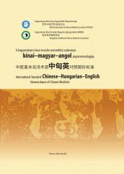 A hagyományos kínai orvoslás nemzetközi szabványú kínai–magyar–angol alapterminológiája