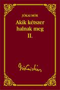 Jókai sorozat 44. kötet - Akik kétszer halnak meg II.