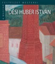 A Magyar Festészet Mesterei II. sorozat 14. kötetDési Huber István