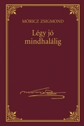Móricz Zsigmond prózai művei - 3. kötet, Légy jó mindhalálig