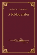 Móricz Zsigmond prózai művei - 18. kötet, A boldog ember