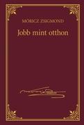 Móricz Zsigmond prózai művei - 20. kötet, Jobb mint otthon