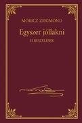 Móricz Zsigmond prózai művei - 22. kötet, Egyszer jóllakni