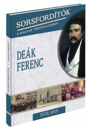 Sorsfordítók a magyar történelemben sorozat - 1. kötet Deák Ferenc
