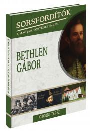Sorsfordítók a magyar történelemben sorozat - 2. kötet Bethlen Gábor