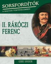 Sorsfordítók a magyar történelemben sorozat - 5. kötet II. Rákóczi Ferenc