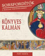 Sorsfordítók a magyar történelemben sorozat - 6. kötet Könyves Kálmán