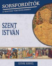Sorsfordítók a magyar történelemben sorozat - 10. kötet Szent István