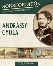 Sorsfordítók a magyar történelemben sorozat - 14. kötet Andrássy Gyula