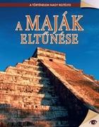 A történelem nagy rejtélyei sorozat 6. kötet A maják eltűnése