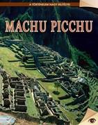 A történelem nagy rejtélyei sorozat 19. kötet Machu Picchu